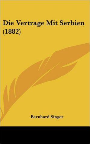 Die Vertrage Mit Serbien (1882) - Bernhard Singer