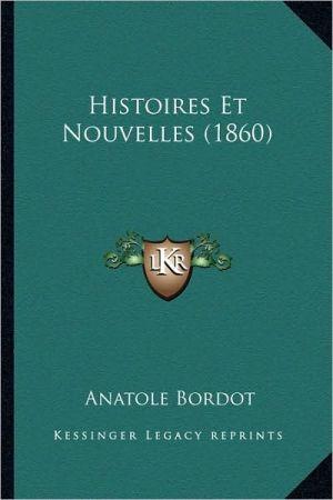Histoires Et Nouvelles (1860) - Anatole Bordot