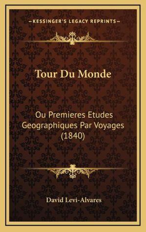 Tour Du Monde: Ou Premieres Etudes Geographiques Par Voyages (1840)