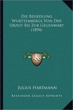 Die Besiedlung Wurttembergs Von Der Urzeit Bis Zur Gegenwart (1894)