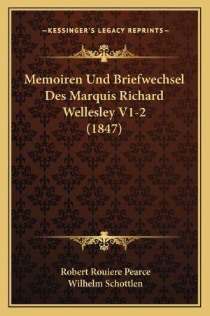 Memoiren Und Briefwechsel Des Marquis Richard Wellesley V1-2 (1847) - Robert Rouiere Pearce, Wilhelm Schottlen (Editor)