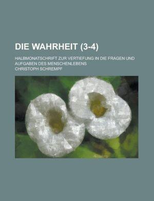 Die Wahrheit; Halbmonatschrift Zur Vertiefung in Die Fragen Und Aufgaben Des Menschenlebens (3-4) - Christoph Schrempf