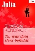 Tu, was dein Herz befiehlt - Sharon Kendrick