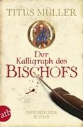 Der Kalligraph des Bischofs - Titus Müller