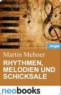 RHYTHMEN, MELODIEN UND SCHICKSALE (neobooks Singles) - Martin Mehner