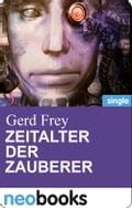 Zeitalter der Zauberer (neobooks Singles) - Gerd Frey