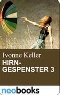 Hirngespenster 3 - Ivonne Keller