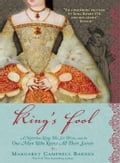 King's Fool: A Notorious King, His Six Wives, and the One Man Who Knew All Their Secrets - Campbell Barnes, Margaret