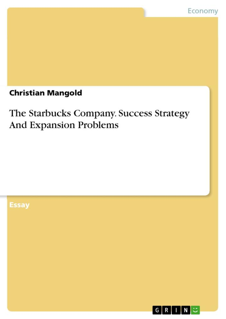 The Starbucks Company. Success Strategy And Expansion Problems als eBook von Christian Mangold - GRIN Publishing