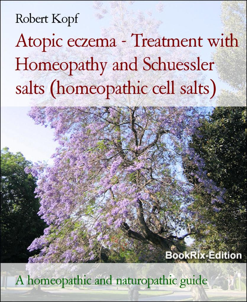 Atopic eczema - Atopic dermatitis treated with Homeopathy, Schuessler salts (homeopathic cell salts) and Acupressure als eBook von Robert Kopf - BookRix