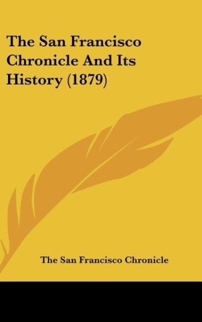 The San Francisco Chronicle And Its History (1879) als Buch von The San Francisco Chronicle - The San Francisco Chronicle