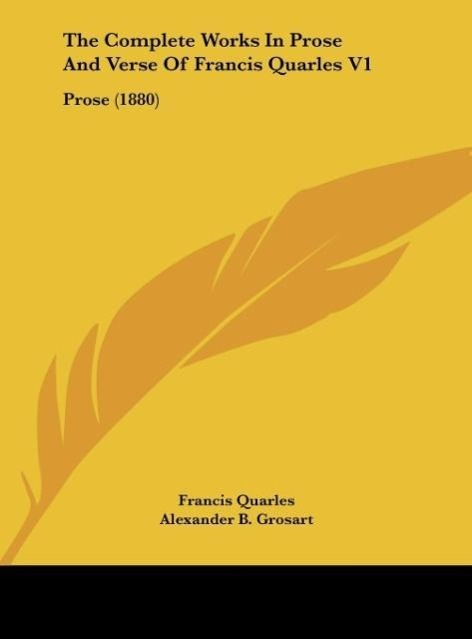 The Complete Works In Prose And Verse Of Francis Quarles V1 als Buch von Francis Quarles - Francis Quarles