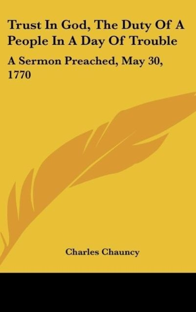 Trust In God, The Duty Of A People In A Day Of Trouble als Buch von Charles Chauncy - Charles Chauncy