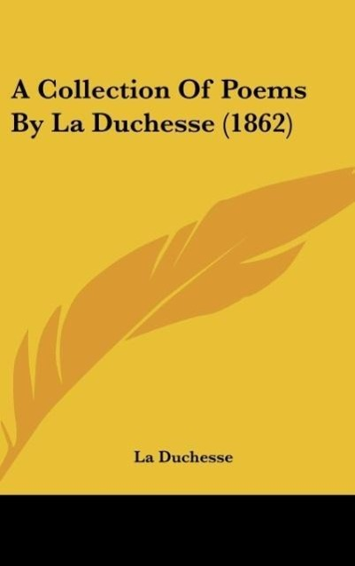 A Collection Of Poems By La Duchesse (1862) als Buch von La Duchesse - La Duchesse