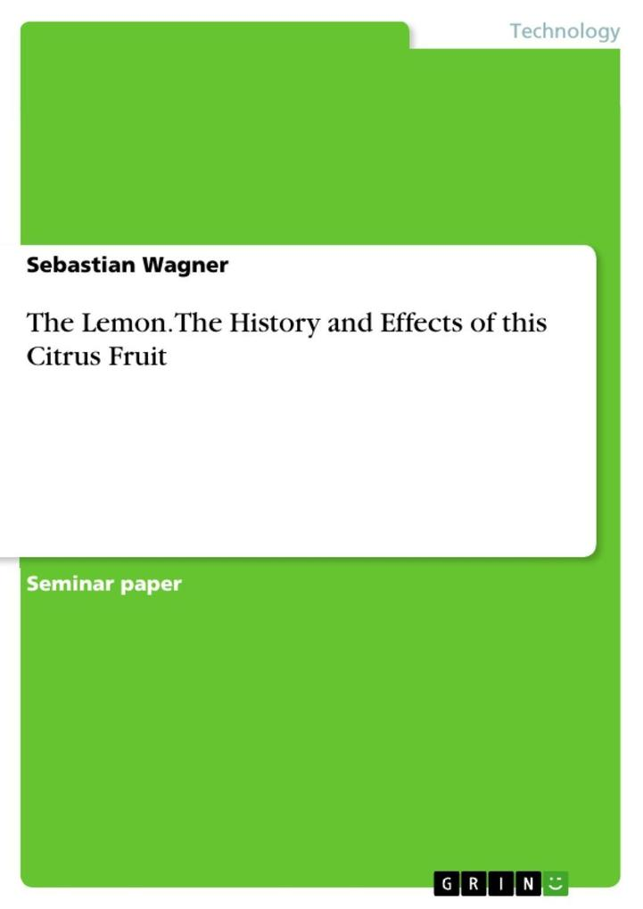 The Lemon. The History and Effects of this Citrus Fruit als eBook Download von Sebastian Wagner - Sebastian Wagner