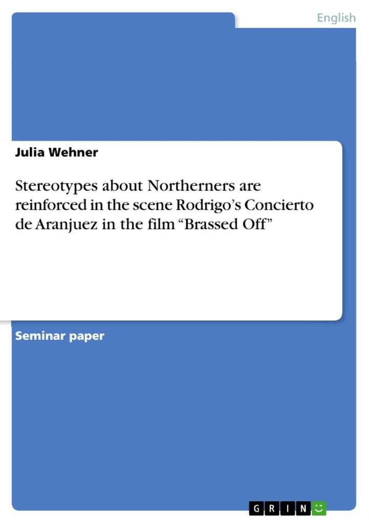 Stereotypes about Northerners are reinforced in the scene Rodrigo´s Concierto de Aranjuez in the film ´Brassed Off´ als eBook Download von Julia W... - Julia Wehner