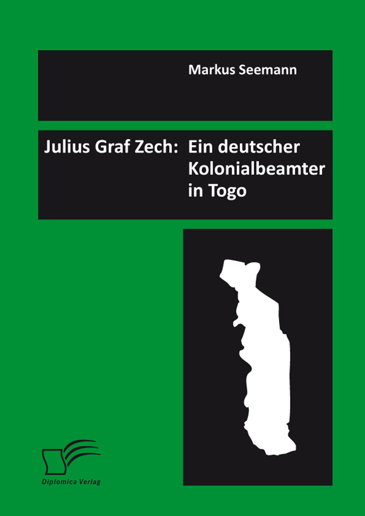 Julius Graf Zech: Ein deutscher Kolonialbeamter in Togo als eBook Download von Markus Seemann - Markus Seemann