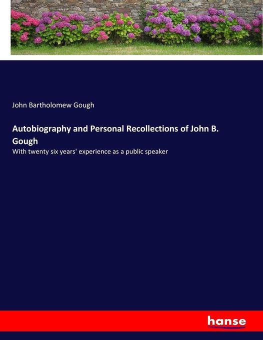 Autobiography and Personal Recollections of John B. Gough als Buch von John Bartholomew Gough - John Bartholomew Gough