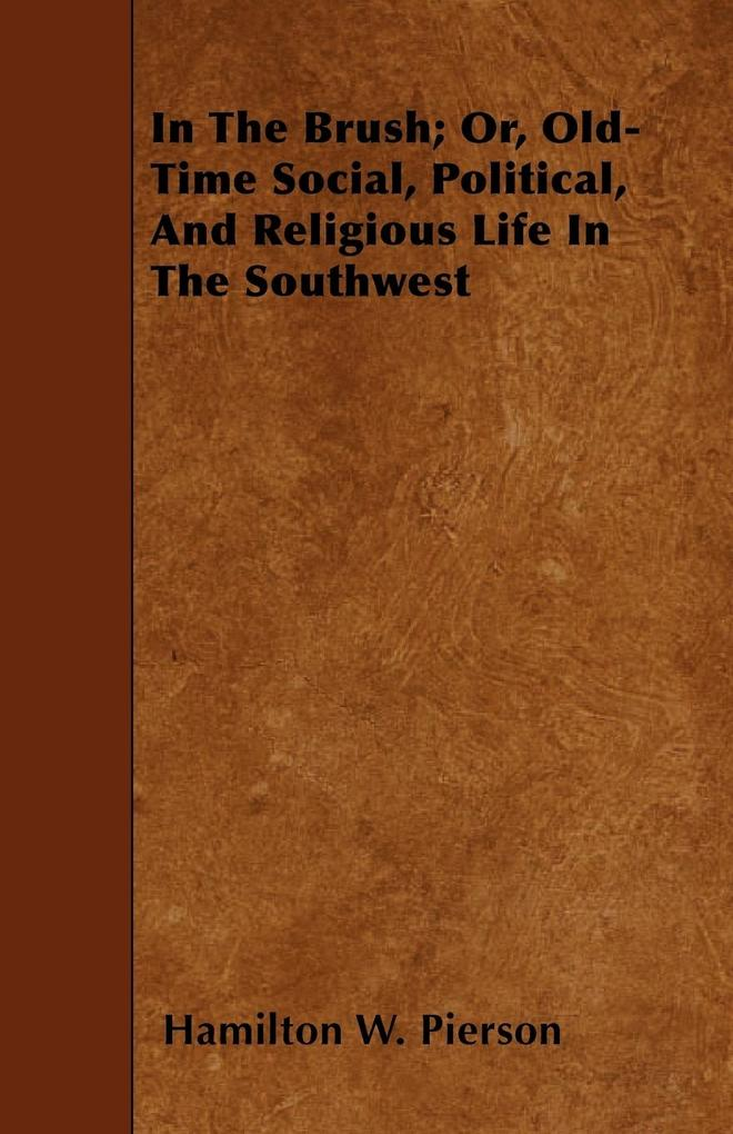 In The Brush; Or, Old-Time Social, Political, And Religious Life In The Southwest als Taschenbuch von Hamilton W. Pierson