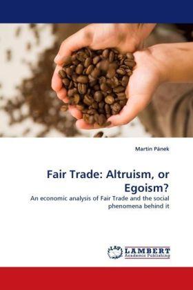 Fair Trade: Altruism, or Egoism? - An economic analysis of Fair Trade and the social phenomena behind it - Pánek, Martin