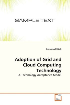 Adoption of Grid and Cloud Computing Technology - A Technology Acceptance Model - Udoh, Emmanuel