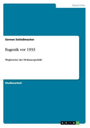 Akademische Schriftenreihe: Eugenik vor 1933 - Wegbereiter der NS-Rassenpolitik? - Schloßmacher, Gereon