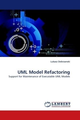 UML Model Refactoring - Support for Maintenance of Executable UML Models - Dobrzanski, Lukasz