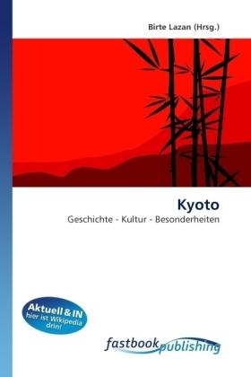 Kyoto - Geschichte - Kultur - Besonderheiten - Lazan, Birte