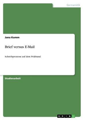 Akademische Schriftenreihe: Brief versus E-Mail - Schreibprozesse auf dem Prüfstand - Kumm, Jana