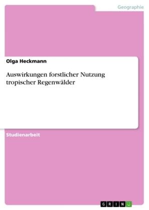 Akademische Schriftenreihe: Auswirkungen forstlicher Nutzung tropischer Regenwälder - Heckmann, Olga