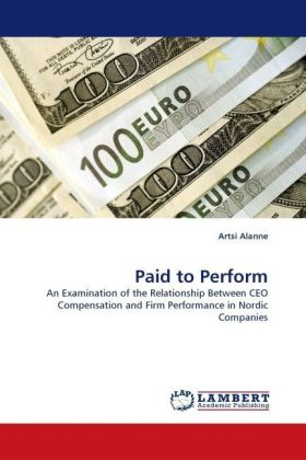 Paid to Perform - An Examination of the Relationship Between CEO Compensation and Firm Performance in Nordic Companies - Alanne, Artsi