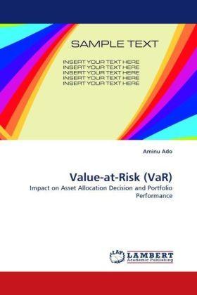 Value-at-Risk (VaR) - Impact on Asset Allocation Decision and Portfolio Performance - Ado, Aminu