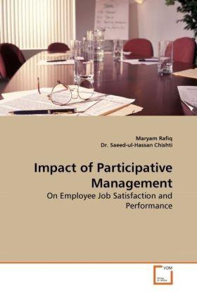 Impact of Participative Management - On Employee Job Satisfaction and Performance - Rafiq, Maryam / Saeed-ul-Hassan, Chishti