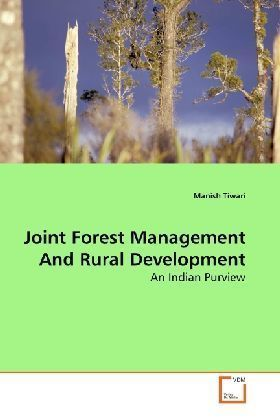 Joint Forest Management And Rural Development - An Indian Purview - Tiwari, Manish