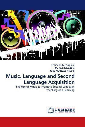 Music, Language and Second Language Acquisition - The Use of Music to Promote Second Language Teaching and Learning - Sa lam, Emine Buket / Naci Kayao lu, M. / Mathews Ayd nl, Julie