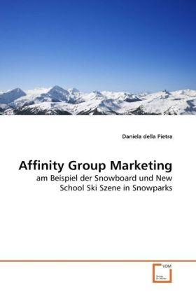 Affinity Group Marketing - am Beispiel der Snowboard und New School Ski Szene in Snowparks - della Pietra, Daniela