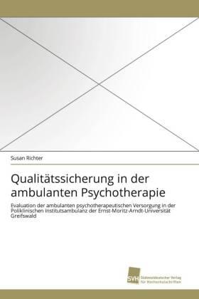 Qualitätssicherung in der ambulanten Psychotherapie - Evaluation der ambulanten psychotherapeutischen Versorgung in der Poliklinischen Institutsambulanz der Ernst-Moritz-Arndt-Universität Greifswald - Richter, Susan