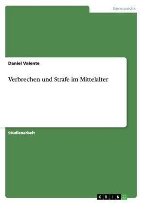Akademische Schriftenreihe: Verbrechen und Strafe im Mittelalter - Valente, Daniel