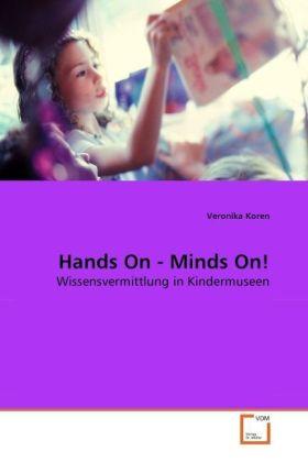 Hands On - Minds On! - Wissensvermittlung in Kindermuseen - Koren, Veronika