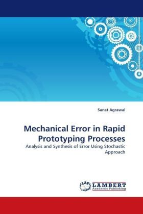 Mechanical Error in Rapid Prototyping Processes - Analysis and Synthesis of Error Using Stochastic Approach - Agrawal, Sanat