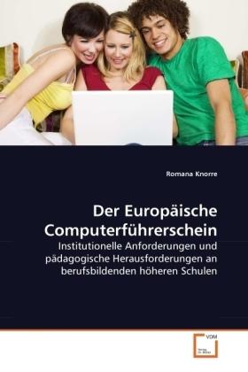 Der Europäische Computerführerschein - Institutionelle Anforderungen und pädagogische Herausforderungen an berufsbildenden höheren Schulen - Knorre, Romana