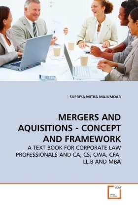MERGERS AND AQUISITIONS - CONCEPT AND FRAMEWORK - A TEXT BOOK FOR CORPORATE LAW PROFESSIONALS AND CA, CS, CWA, CFA, LL.B AND MBA - Mitra Majumdar, Supriya
