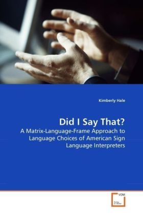 Did I Say That? - A Matrix-Language-Frame Approach to Language Choices of American Sign Language Interpreters - Hale, Kimberly