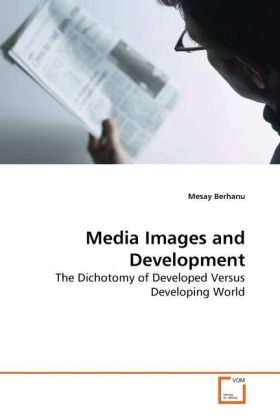Media Images and Development - The Dichotomy of Developed Versus Developing World - Berhanu, Mesay