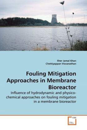 Fouling Mitigation Approaches in Membrane Bioreactor - Influence of hydrodynamic and physico-chemical approaches on fouling mitigation in a membrane bioreactor - Khan, Sher Jamal / Visvanathan, Chettiyappan