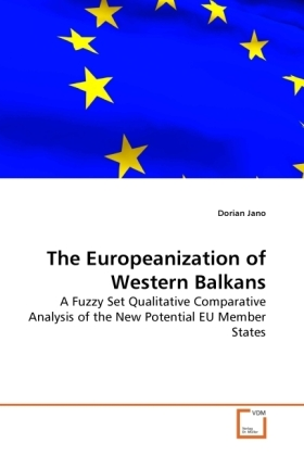 The Europeanization of Western Balkans - A Fuzzy Set Qualitative Comparative Analysis of the New Potential EU Member States - Jano, Dorian