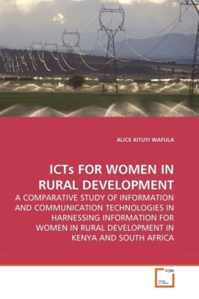 ICTs FOR WOMEN IN RURAL DEVELOPMENT - A COMPARATIVE STUDY OF INFORMATION AND COMMUNICATION TECHNOLOGIES IN HARNESSING INFORMATION FOR WOMEN IN RURAL DEVELOPMENT IN KENYA AND SOUTH AFRICA