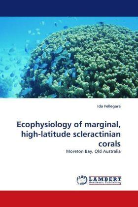 Ecophysiology of marginal, high-latitude scleractinian corals - Moreton Bay, Qld Australia - Fellegara, Ida