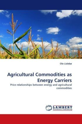 Agricultural Commodities as Energy Carriers - Price relationships between energy and agricultural commodities - Lisleb, Ole