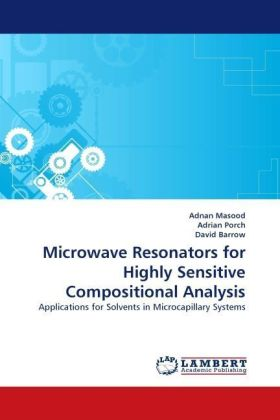 Microwave Resonators for Highly Sensitive Compositional Analysis - Applications for Solvents in Microcapillary Systems - Masood, Adnan / Porch, Adrian / Barrow, David
